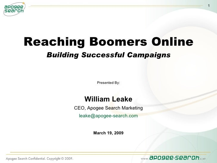 Reaching Boomers Online Building Successful Campaigns Presented By: William Leake CEO, Apogee Search Marketing [email_addr...