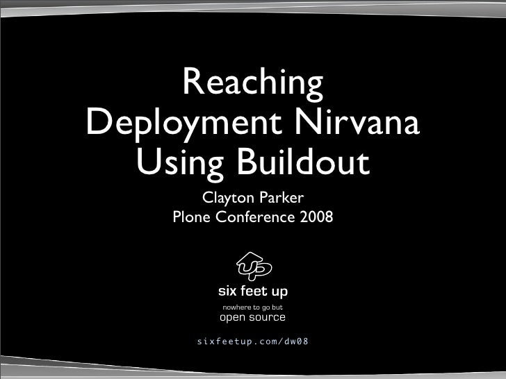 Reaching Deployment Nirvana   Using Buildout         Clayton Parker     Plone Conference 2008                  nowhere to ...