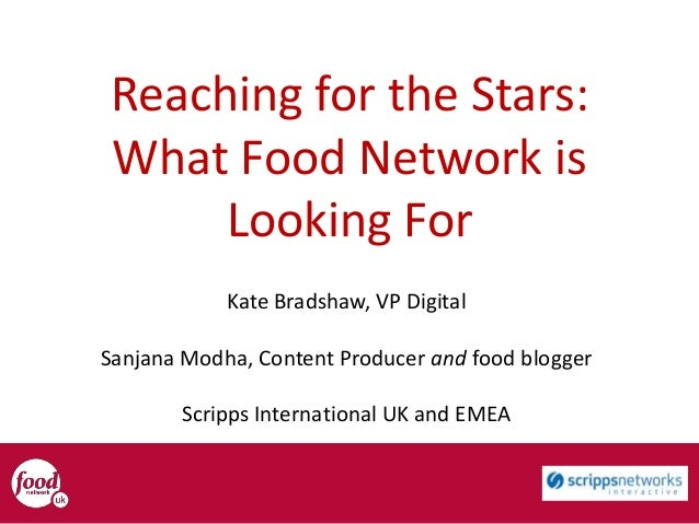Reaching for the Stars: What Food Network is Looking For Kate Bradshaw, VP Digital Sanjana Modha, Content Producer and foo...
