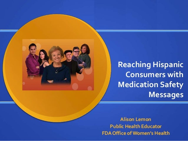 Reaching Hispanic        Consumers with      Medication Safety              Messages        Alison Lemon   Public Health E...