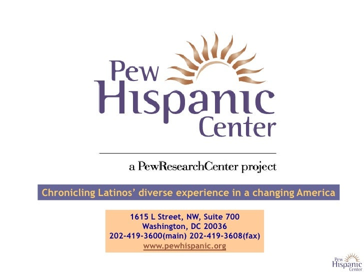Chronicling Latinos' diverse experience in a changing America                   1615 L Street, NW, Suite 700              ...