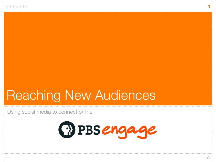 1     Reaching New Audiences Using social media to connect online