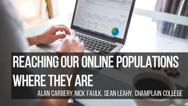 Reachingour Online Populations WhereTheyAre Alan Carbery,Nick Faulk, Sean Leahy, Champlain College