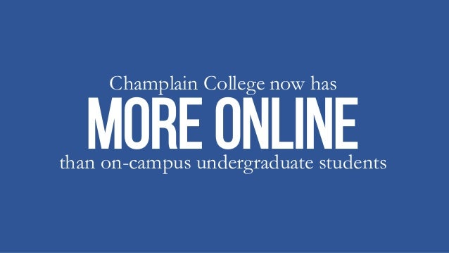 Champlain College now has MORE ONLINEthan on-campus undergraduate students