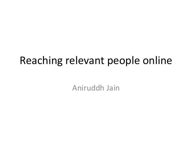 Reaching relevant people online Aniruddh Jain