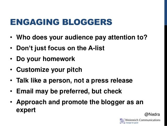 ENGAGING BLOGGERS • Who does your audience pay attention to? • Don't just focus on the A-list • Do your homework • Customi...