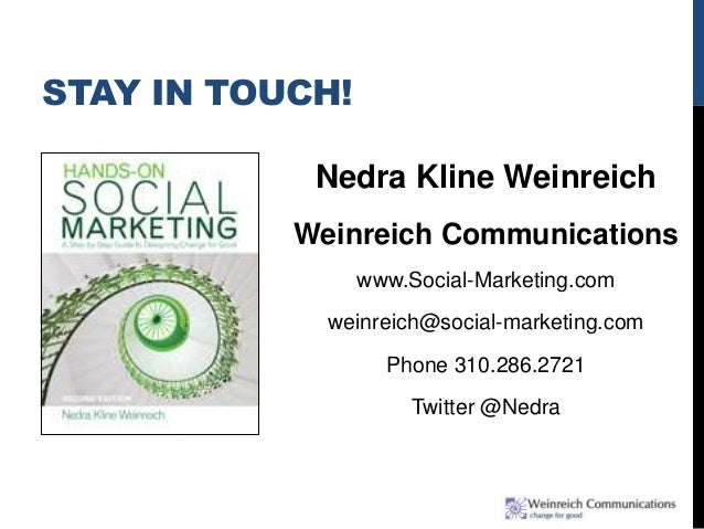 STAY IN TOUCH! Nedra Kline Weinreich Weinreich Communications www.Social-Marketing.com weinreich@social-marketing.com Phon...