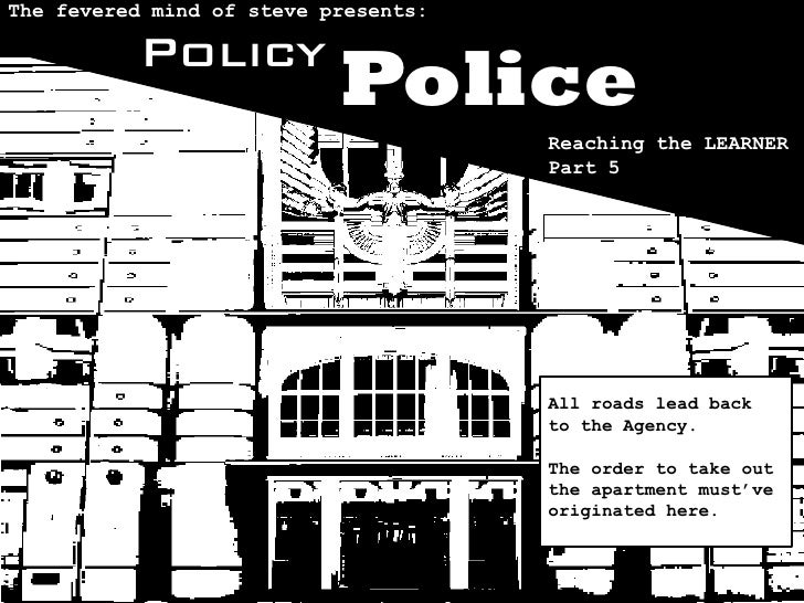The fevered mind of steve presents:            Policy                            Police                                   ...