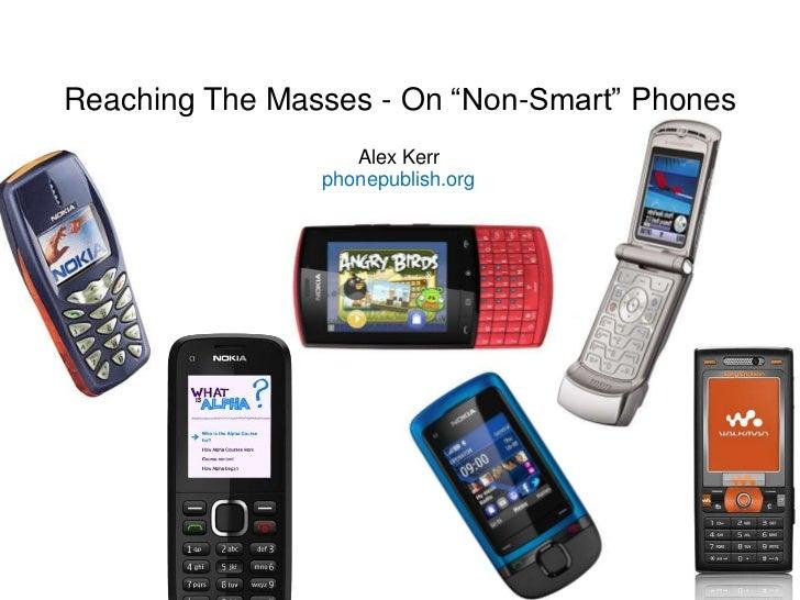 "Reaching The Masses - On ""Non-Smart"" Phones                   Alex Kerr                phonepublish.org"