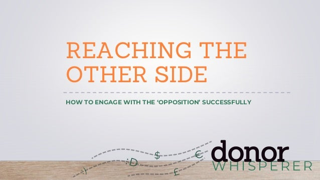 WH I SPERER donor REACHING THE OTHER SIDE HOW TO ENGAGE WITH THE 'OPPOSITION' SUCCESSFULLY