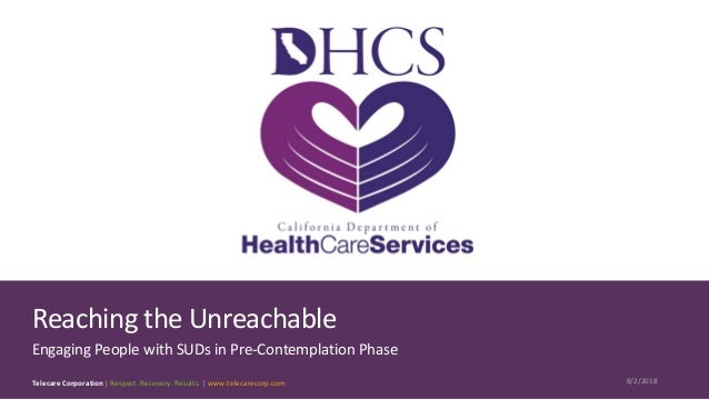 Telecare Corporation | Respect. Recovery. Results. | www.telecarecorp.com 8/2/2018 1 Reaching the Unreachable Engaging Peo...