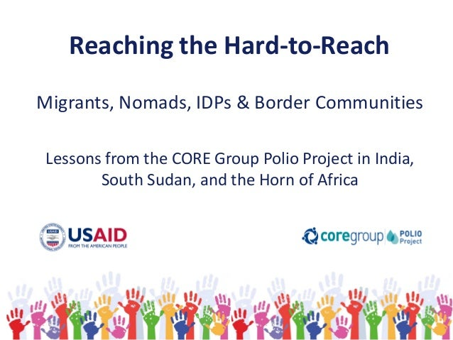 Reaching the Hard-to-Reach Migrants, Nomads, IDPs & Border Communities Lessons from the CORE Group Polio Project in India,...