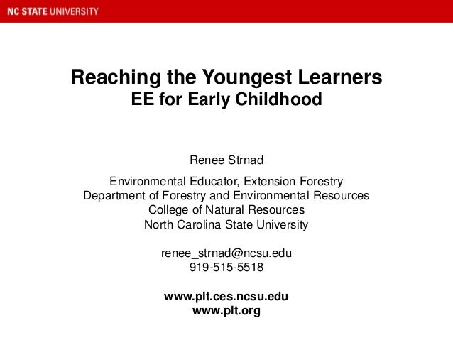 Reaching the Youngest Learners EE for Early Childhood Renee Strnad Environmental Educator, Extension Forestry Department o...