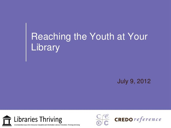 Reaching the Youth at YourLibrary                   July 9, 2012
