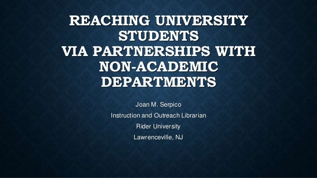 REACHING UNIVERSITY STUDENTS VIA PARTNERSHIPS WITH NON-ACADEMIC DEPARTMENTS Joan M. Serpico Instruction and Outreach Libra...