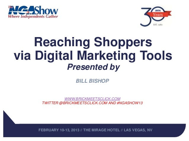 Reaching Shoppersvia Digital Marketing Tools                  Presented by                      BILL BISHOP               ...