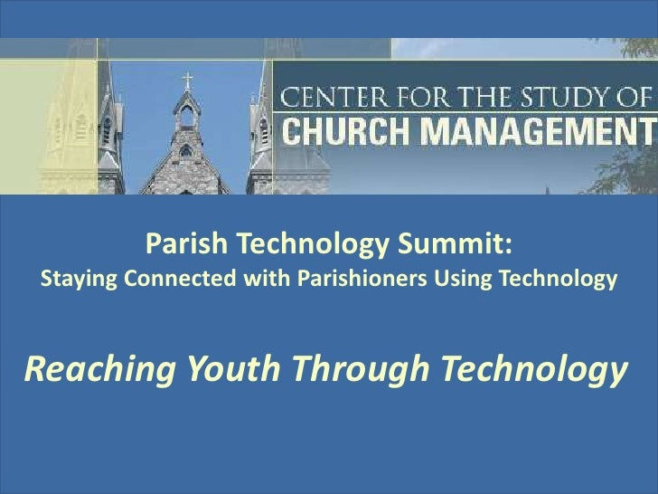 <li>Parish Technology Summit:Staying Connected with Parishioners Using Technology<br />Reaching Youth Through Technology<b...