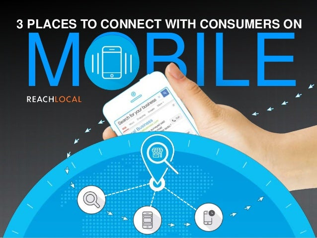 3 PLACES TO CONNECT WITH CONSUMERS ON MOBILE