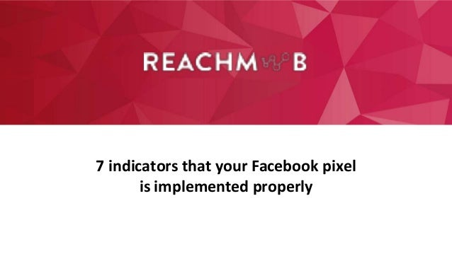 7 indicators that your Facebook pixel is implemented properly