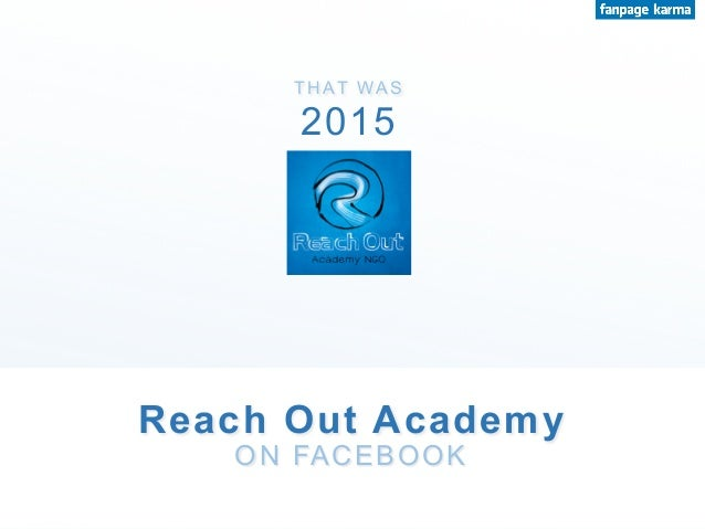 T H AT WA S Reach Out Academy ON FACEBOOK 2015