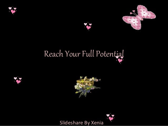 Reach Your Full Potential Slideshare By Xenia (And whoever hopeth for the meeting with his Lord, let him do righteous work...