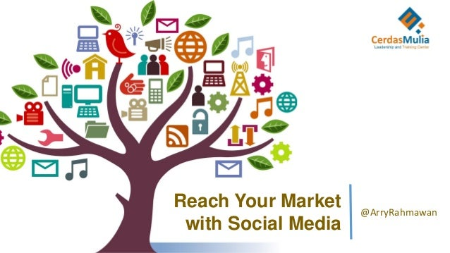 Reach Your Marketwith Social Media@ArryRahmawan