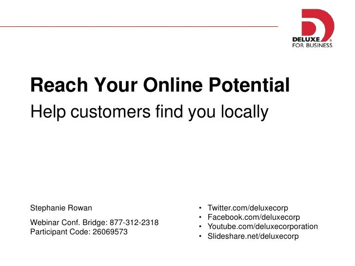 Reach Your Online Potential <br />Help customers find you locally<br /><ul><li>Twitter.com/deluxecorp