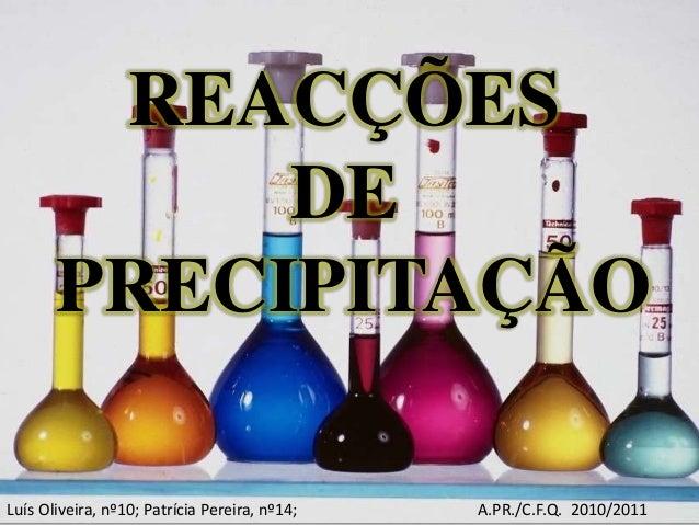 REACÇÕES DE PRECIPITAÇÃO Luís Oliveira, nº10; Patrícia Pereira, nº14; A.PR./C.F.Q. 2010/2011