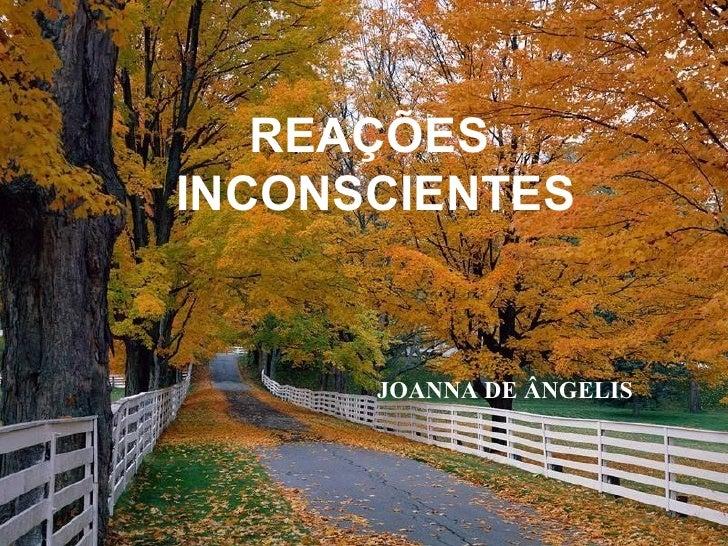 REAÇÕES  INCONSCIENTES JOANNA DE ÂNGELIS