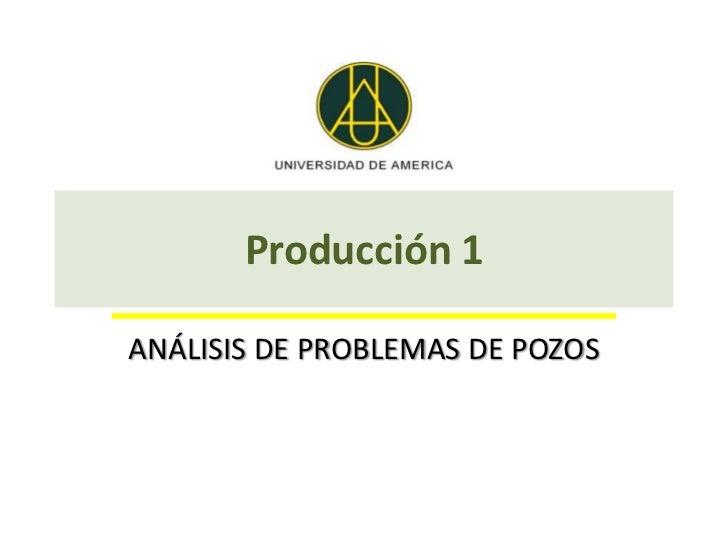 Producción 1ANÁLISIS DE PROBLEMAS DE POZOS