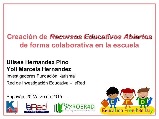 Ulises Hernandez Pino Yoli Marcela Hernandez Investigadores Fundación Karisma Red de Investigación Educativa – ieRed Popay...