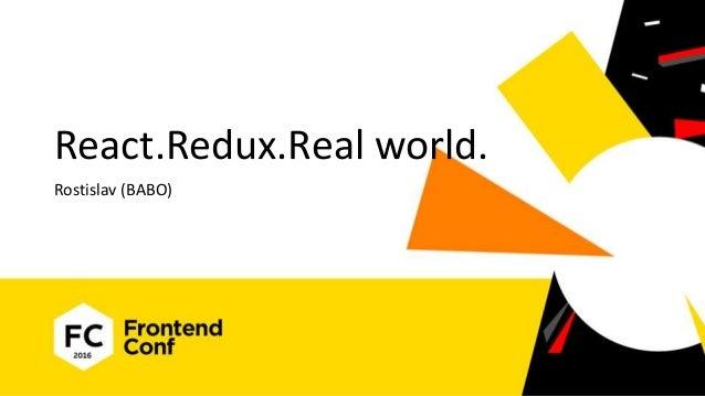 React.Redux.Real world. Rostislav (BABO)