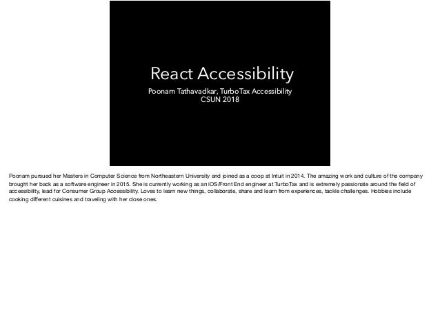 React Accessibility Poonam Tathavadkar, TurboTax Accessibility CSUN 2018 Poonam pursued her Masters in Computer Science fr...