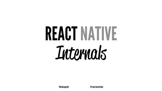 REACT NATIVE Internals @tadeuzagallo #reactamsterdam