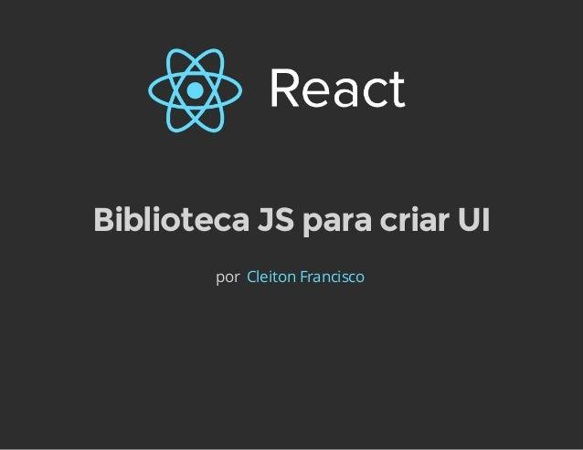 Biblioteca JS para criar UI  por Cleiton Francisco
