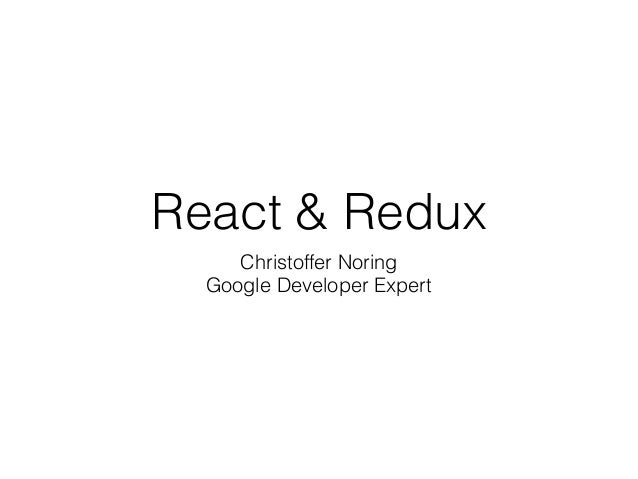 React & Redux Christoffer Noring Google Developer Expert