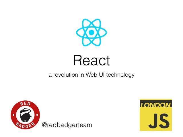 React a revolution in Web UI technology @redbadgerteam