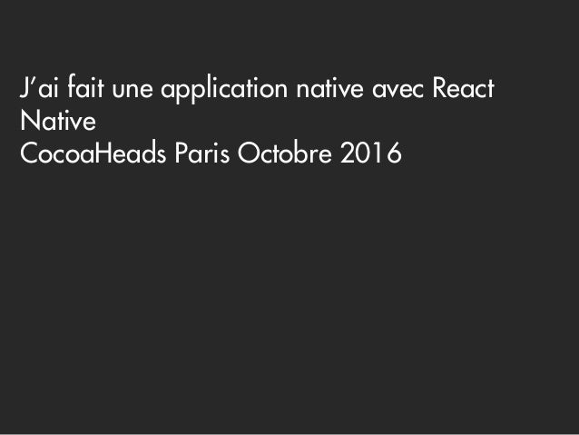 J'ai fait une application native avec React Native CocoaHeads Paris Octobre 2016