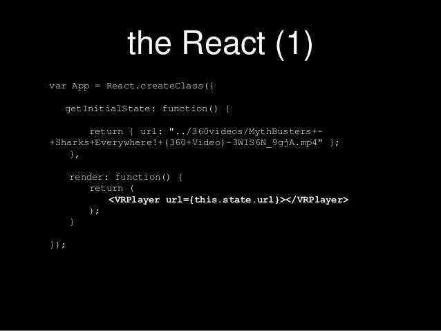 "the React (1) var App = React.createClass({ getInitialState: function() { return { url: ""../360videos/MythBusters+- +Shark..."