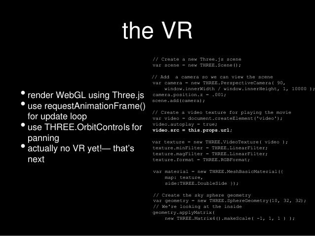 the VR •render WebGL using Three.js •use requestAnimationFrame() for update loop •use THREE.OrbitControls for panning •act...