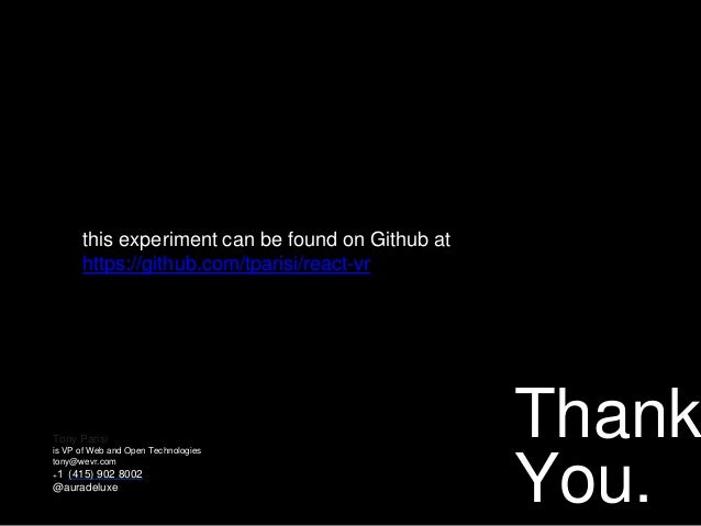 Thank You. Tony Parisi is VP of Web and Open Technologies tony@wevr.com +1 (415) 902 8002 @auradeluxe this experiment can...
