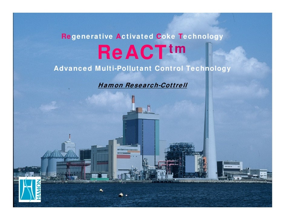 Regenerative Activated Coke Technology            ReACTtm Advanced Multi-Pollutant Control Technology            Hamon Res...
