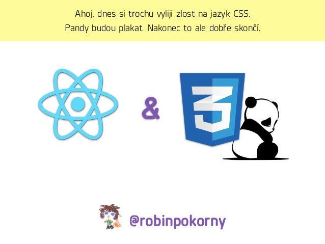 & @robinpokorny Ahoj, dnes si trochu vyliji zlost na jazyk CSS. Pandy budou plakat. Nakonec to ale dobře skončí.