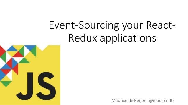 Event-Sourcing your React- Redux applications Maurice de Beijer - @mauricedb