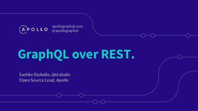 GraphQL over REST. Sashko Stubailo, @stubailo Open Source Lead, Apollo apollographql.com @apollographql