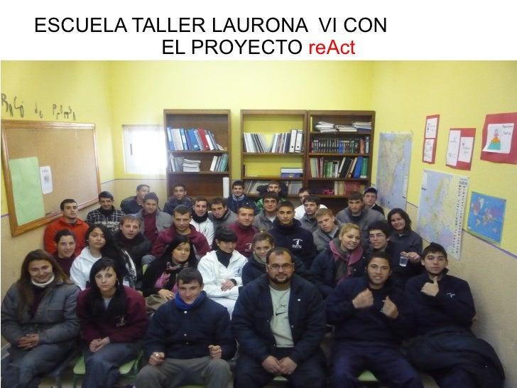 ESCUELA TALLER LAURONA VI CON           EL PROYECTO reAct