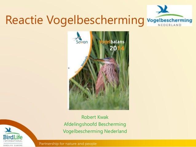Reactie Vogelbescherming  Robert Kwak  Afdelingshoofd Bescherming  Vogelbescherming Nederland