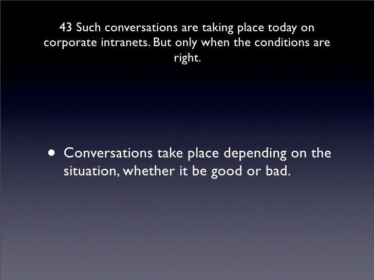 43 Such conversations are taking place today on corporate intranets. But only when the conditions are                     ...