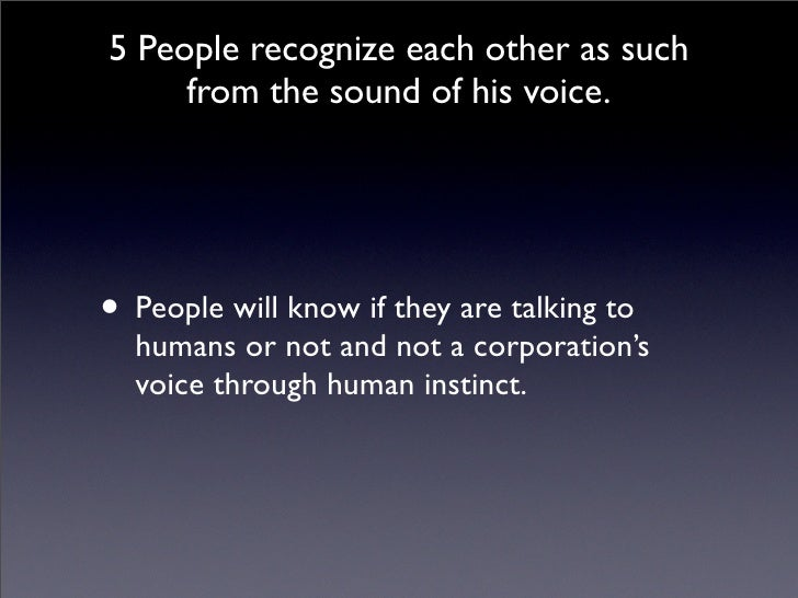 5 People recognize each other as such      from the sound of his voice.     • People will know if they are talking to   hu...