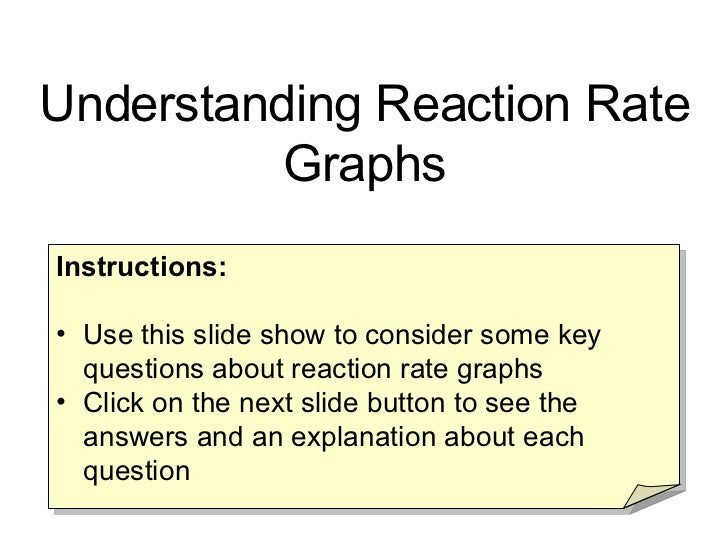 <ul><li>Instructions: </li></ul><ul><li>Use this slide show to consider some key questions about reaction rate graphs </li...